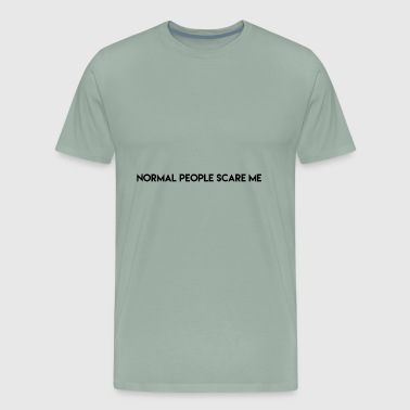 Normal People Scare Me - Men's Premium T-Shirt