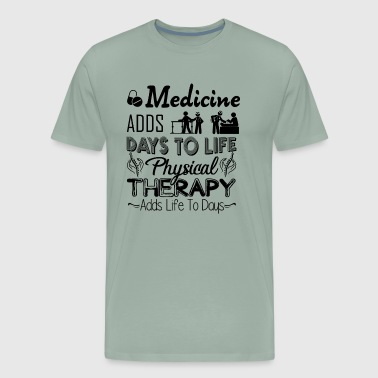 Medicine Add Days To Life Physical Therapist Shirt - Men's Premium T-Shirt