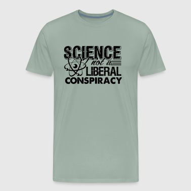 Science Is Not A Liberal Conspiracy Shirt - Men's Premium T-Shirt