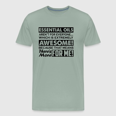 Essential Oils Awesome For Me Shirt - Men's Premium T-Shirt