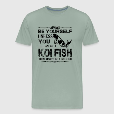 Always Be A Koi Fish Shirt - Men's Premium T-Shirt