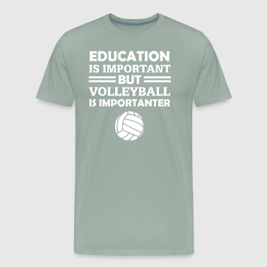 Education Is Important But Volleyball Is Important - Men's Premium T-Shirt