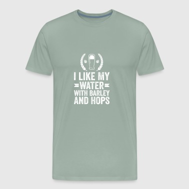 I like my water with barley and hops beer - Men's Premium T-Shirt