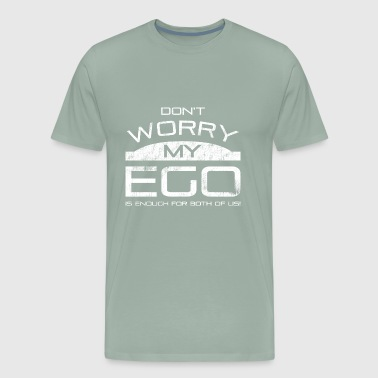 Don't worry, my ego is enough for both of us - Men's Premium T-Shirt