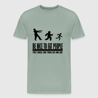 be nice to fat people zombie - Men's Premium T-Shirt
