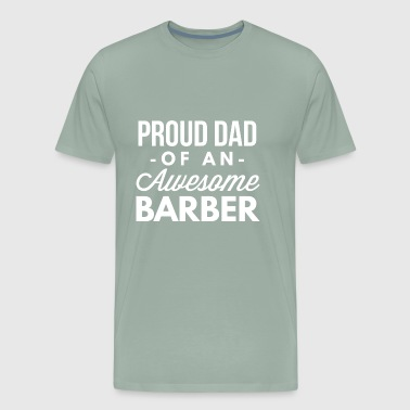 Proud Dad of an awesome Barber - Men's Premium T-Shirt