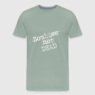 zombies not dead - Men's Premium T-Shirt