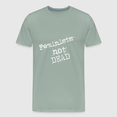 feminists not dead - Men's Premium T-Shirt