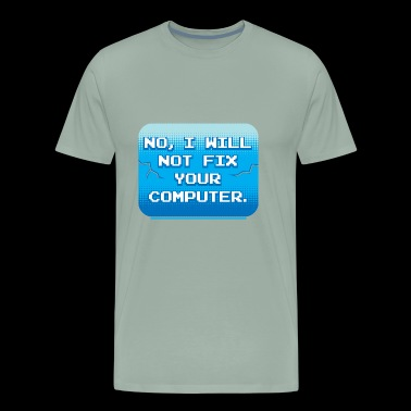 No I Will Not Fix Your Computer Gift - Men's Premium T-Shirt