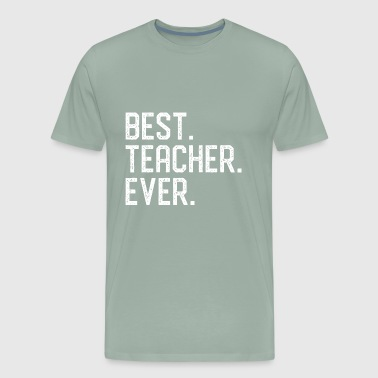 Best. Teacher. Ever. - Men's Premium T-Shirt