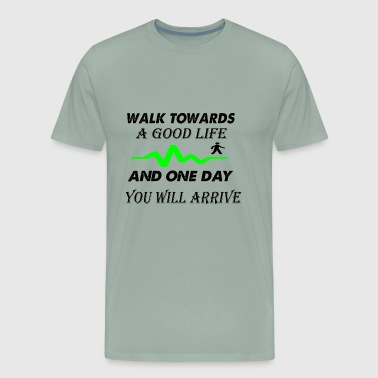 walk towards a good life - Men's Premium T-Shirt