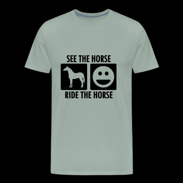 See the Horse Ride the Horse - Men's Premium T-Shirt