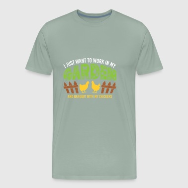 Work In My Garden Hangout With My Chickens Gift - Men's Premium T-Shirt