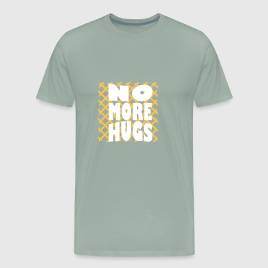 no more hugs cool fashion - Men's Premium T-Shirt