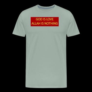 God is love Allah is nothing. - Men's Premium T-Shirt
