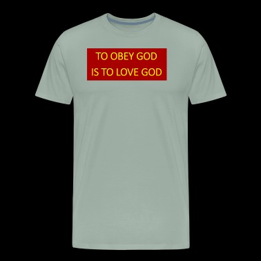 To obey God is to love God. - Men's Premium T-Shirt