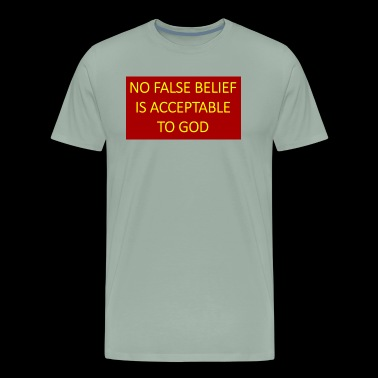 No false belief is acceptable to God. - Men's Premium T-Shirt