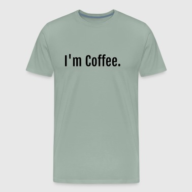 I'm Coffee Premium Novelty Shirt Hoodie - Men's Premium T-Shirt