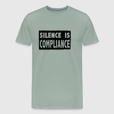Silence Is Compliance - Men's Premium T-Shirt