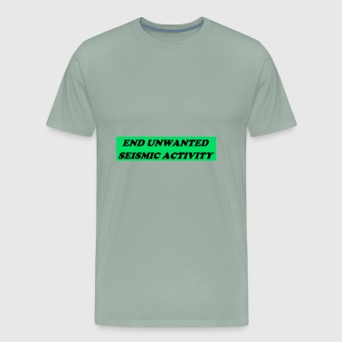 End Unwanted Seismic Activity - Men's Premium T-Shirt