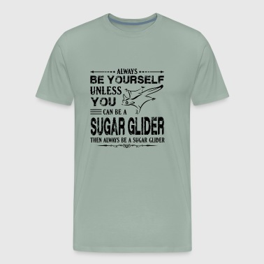 Always Be A Sugar Glider Shirt - Men's Premium T-Shirt