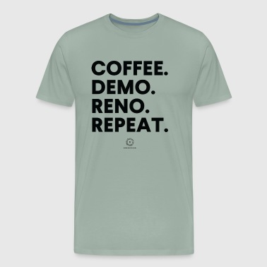 Coffee. Demo. Reno. Repeat. - Men's Premium T-Shirt