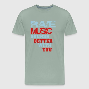 rave sounds better with you - Men's Premium T-Shirt