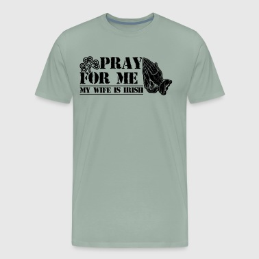 Pray For Me My Wife Is Irish Shirt - Men's Premium T-Shirt