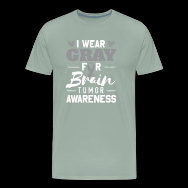 Brain Cancer I wear Gray For Brain Tumor Awareness - Men's Premium T-Shirt