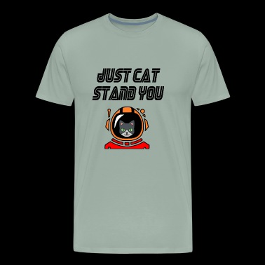 just cat stand you - Men's Premium T-Shirt