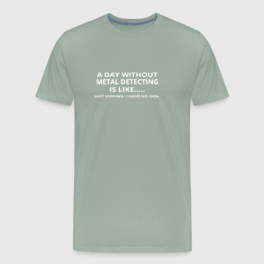 day without gift geschenk love metal detecting - Men's Premium T-Shirt