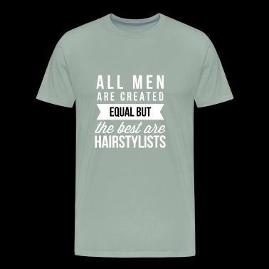 The best men are Hairstylist - Men's Premium T-Shirt