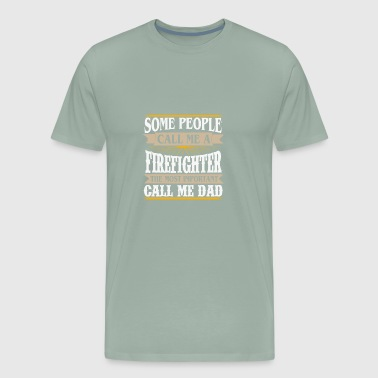 People call me firefighter the most important dad - Men's Premium T-Shirt