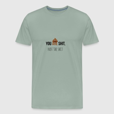 You are shit - Men's Premium T-Shirt