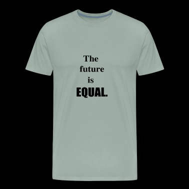 The Future is EQUAL. - Men's Premium T-Shirt