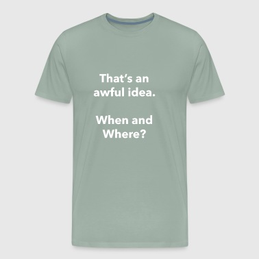 Awful Idea - Men's Premium T-Shirt