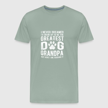 Never Dreamed To Be The Greatest Dog Grandpa - Men's Premium T-Shirt