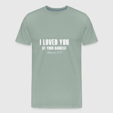 I loved you at your darkest,Romans5:8,Chrsitian - Men's Premium T-Shirt