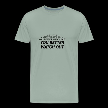 You Better Watch Out Vine Quote - Men's Premium T-Shirt