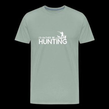 I'd Rather Be Hunting - Men's Premium T-Shirt