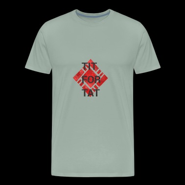 TIT FOR TAT - Men's Premium T-Shirt