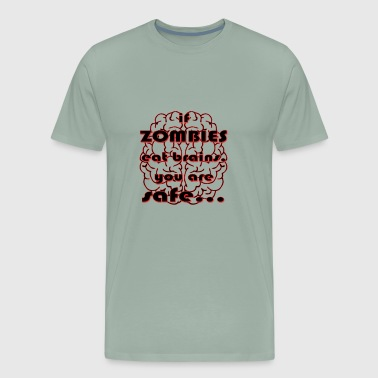 if Zombies eat brains, you are safe... - Men's Premium T-Shirt