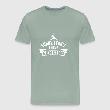 SORRY I CANT I HAVE FENCING - Men's Premium T-Shirt