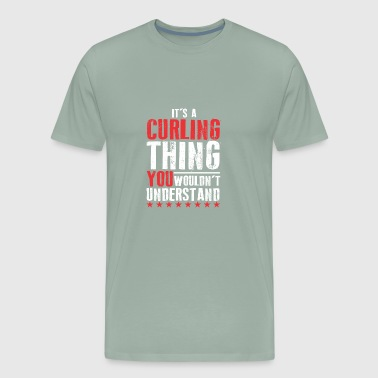 ITS A CURLING THING YOU WOULDNT UNDERSTAND - Men's Premium T-Shirt