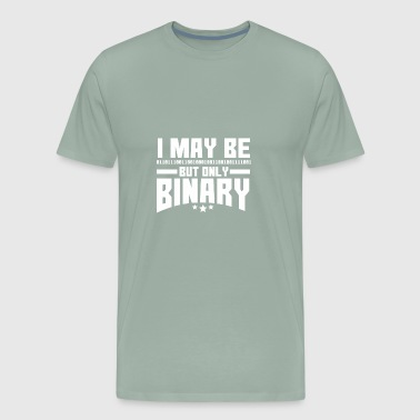 I MAY BE BUT ONLY BINARY - Men's Premium T-Shirt