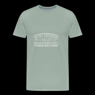 In My Defense I was Left Unsupervise - Men's Premium T-Shirt