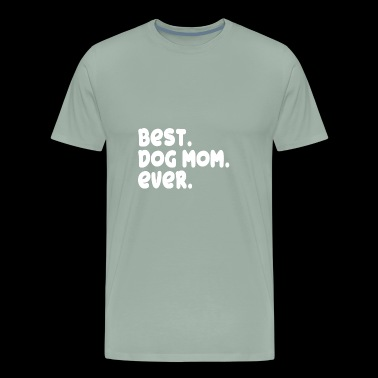 Best Dog Mom Ever Proud Mistress Owner Lover Gift - Men's Premium T-Shirt