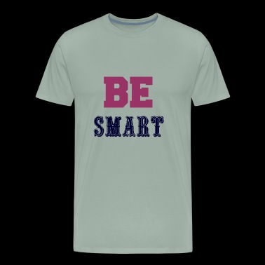 BE SMART - Men's Premium T-Shirt