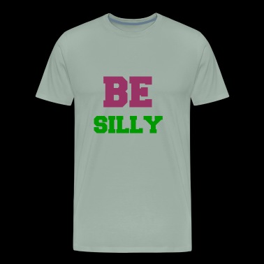 BE SILLY - Men's Premium T-Shirt