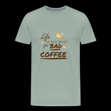 Life is too short for bad coffee - Men's Premium T-Shirt